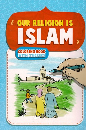 Our Religion is Islam A Coloring Book