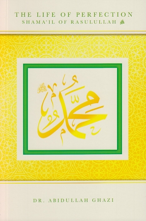 The Life of Perfection  Shama'il of Rasulullah (s)