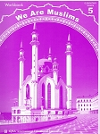 We Are Muslims: Elementary Grade 5 Workbook