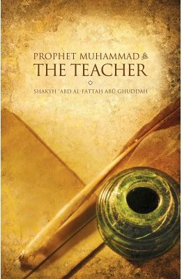 Prophet Muhammad (PBUH) : The Teacher