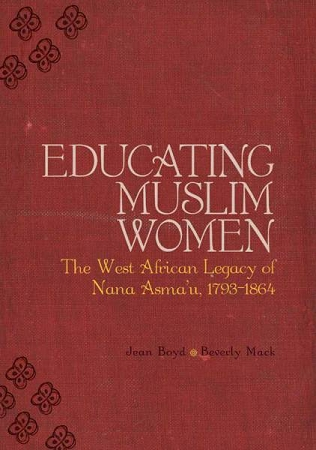 Educating Muslim Women: The West African Legacy of Nana Asma'u, 1793-1864