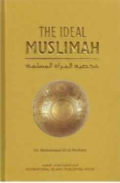 The Ideal Muslimah: The True Islamic Personality of the Muslim Woman