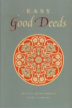 EASY GOOD DEEDS: MUFTI TAQI USMANI
