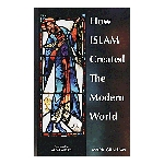 How Islam Created The Modern World