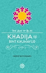 Khadija Bint Khuwaylid The Age of Bliss