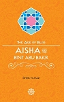 Aisha Bint Abu Bakr The Age of Bliss