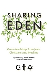 Sharing Eden: Green Teachings from Jews, Christians, and Muslims