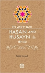 Hasan and Husayn Ibn Ali The Age of Bliss