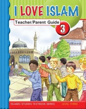 I Love Islam Teacher/Parent Guide:Level 3