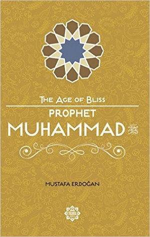 Prophet Muhammad (SWA) The Age of Bliss