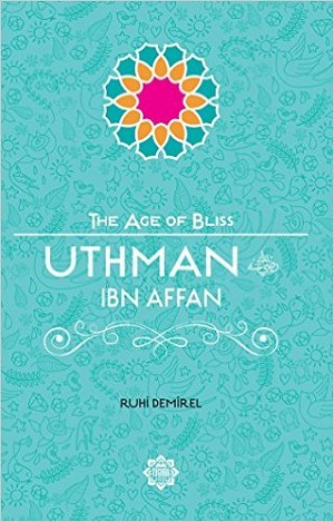 Uthman Ibn Affan The Age of Bliss